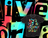 Live For A Bright Tee! by Cazemm