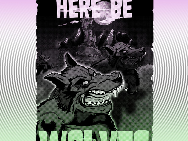 HERE BE WOLVES!