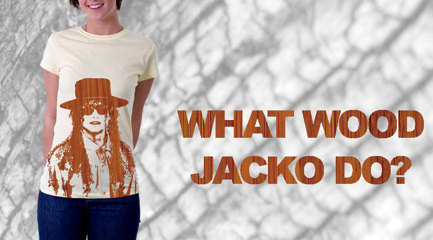 What Wood Jacko Do? (WWJD?)