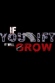 If you Lift, It WILL Grow!.