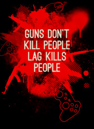 Guns don't kill people, lag kills people