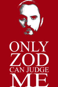 Only Zod can judge me