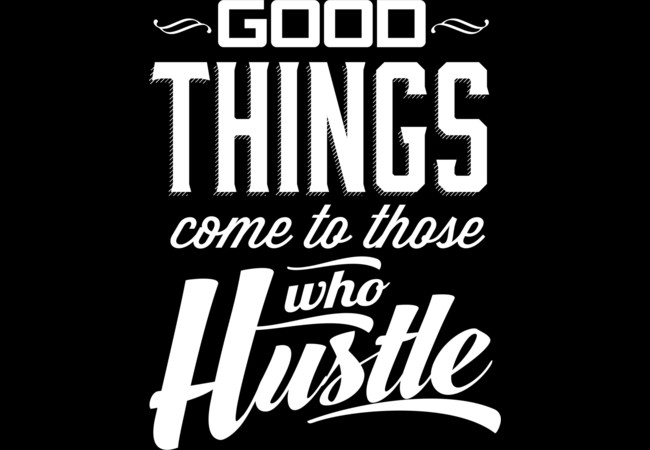 Good Things come to those who hustle white pr  Artwork