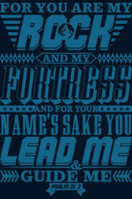For you are my rock and my fortress and for your name's sake you