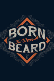 BORN TO WEAR A BEARD