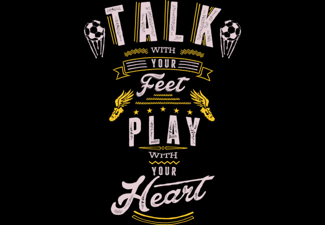 Talk with your Feet. Play with your Heart  Artwork