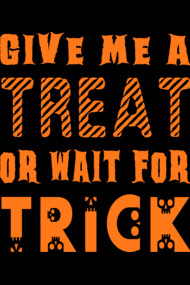 Give me a Treat or wait for Trick