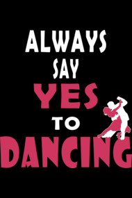 Always Say Yes To Dancing