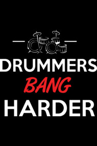 Drummers bang harder
