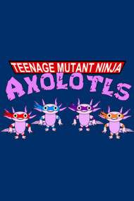 Teenage Mutant Ninja Axolotls