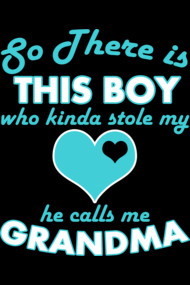 SO THERE IS THIS BOY WHO KINDA STOLE MY LOVE HE CALLS ME GRANDMA