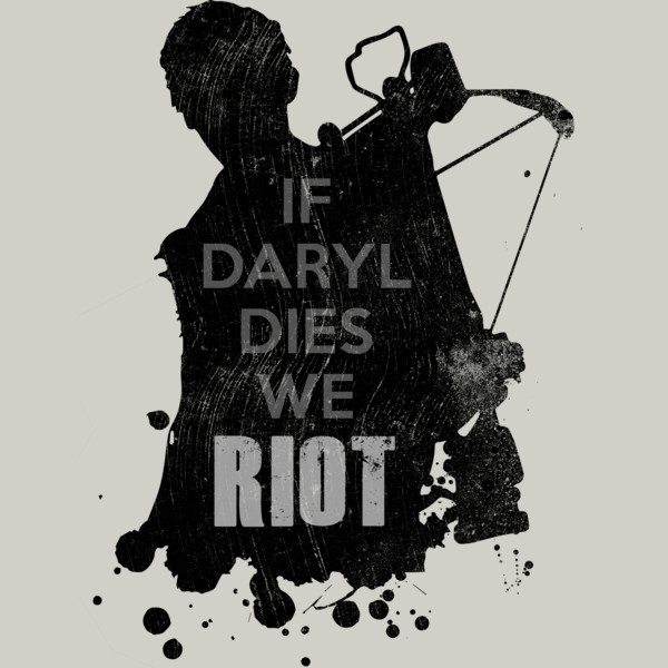 Daryl Dies Shirt if Daryl Dies we Riot