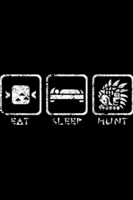 Eat, sleep, hunt.
