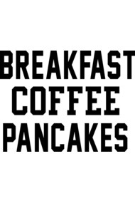 Breakfast Coffee Pancakes - Graphic Tees For Women & Men