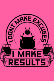 I Don't Make Excuses I Make Results Gym Motivation