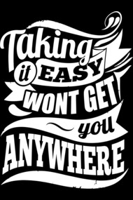 Taking It Easy Won't Get You Anywhere Gym Motivation