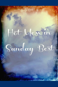 Hot Mess in Sunday Best