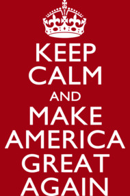 Keep Calm And Make America Great Again