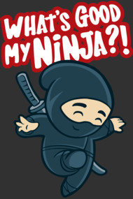 What's good my NINJA ?