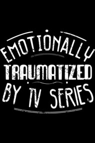 emotionally traumatized by tv series