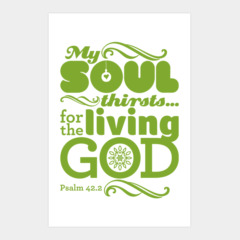 My soul thirsts... for the living God