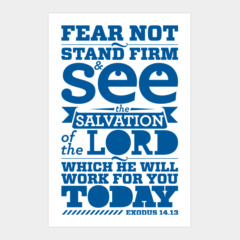 Fear not stand firm and see the salvation of the Lord, whish he