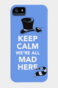 Keep Calm, We're All Mad Here