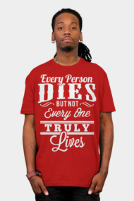 Every Person Dies But Not Everyone Truly Lives